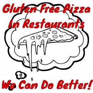 Gluten Free Pizza In RestaurantsWe Can Do Better!